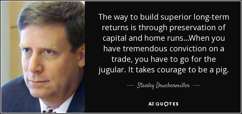 stan druckenmiller quote super returns be a pig